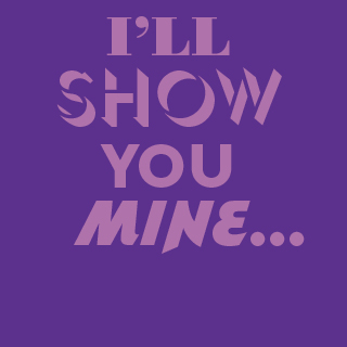 "I""ll Show You Mine - event image"