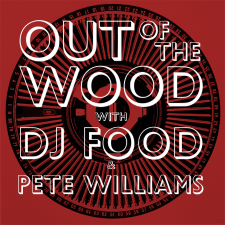 Out of the Wood, DJ Food Pete Williams